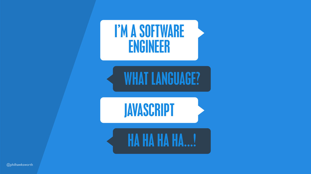 @philhawksworth I'M A SOFTWARE ENGINEER WHAT LA...