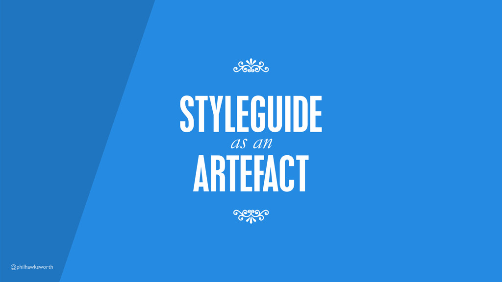 @philhawksworth ARTEFACT as an STYLEGUIDE 7 7