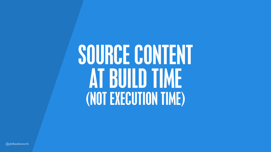 @philhawksworth SOURCE CONTENT AT BUILD TIME (N...