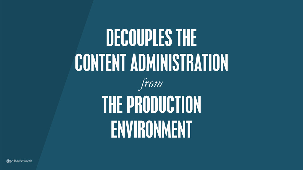 @philhawksworth DECOUPLES THE CONTENT ADMINISTR...