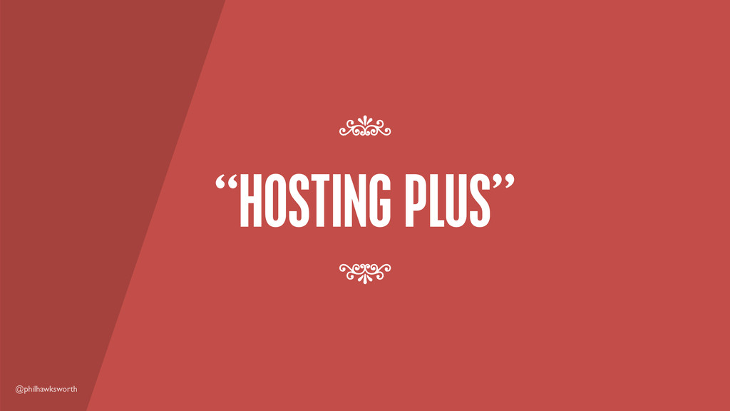 "@philhawksworth ""HOSTING PLUS"" 7 7"