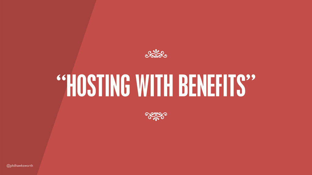"@philhawksworth ""HOSTING WITH BENEFITS"" 7 7"