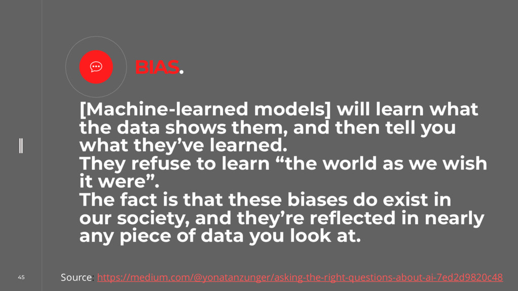 45 [Machine-learned models] will learn what the...