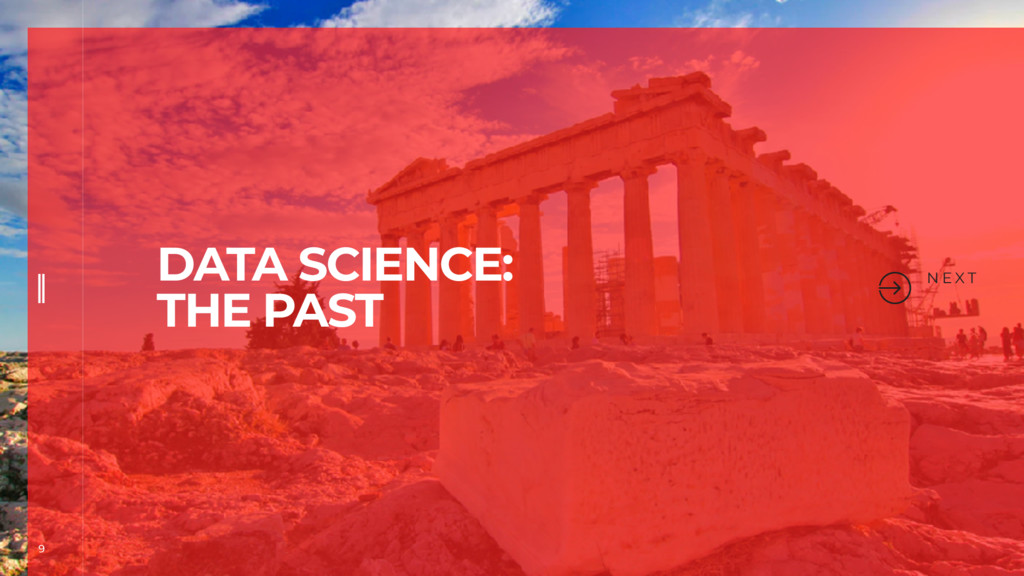 9 N E X T DATA SCIENCE: THE PAST