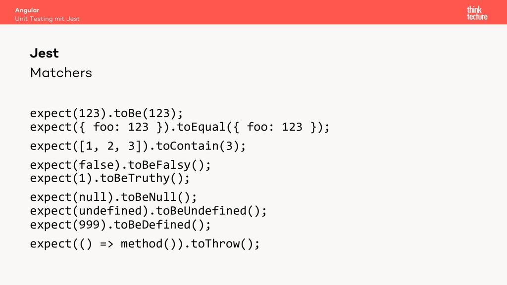 Matchers expect(123).toBe(123); expect({ foo: 1...