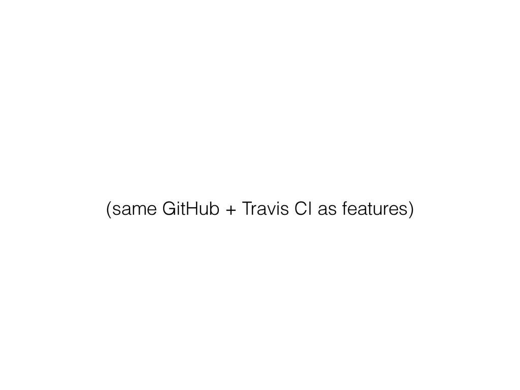 (same GitHub + Travis CI as features)