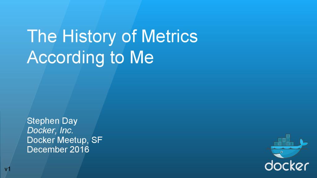 The History of Metrics According to Me Stephen ...