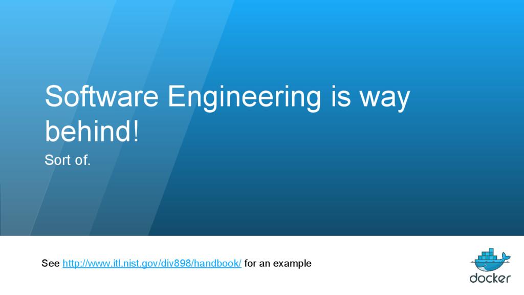 Software Engineering is way behind! Sort of. Se...