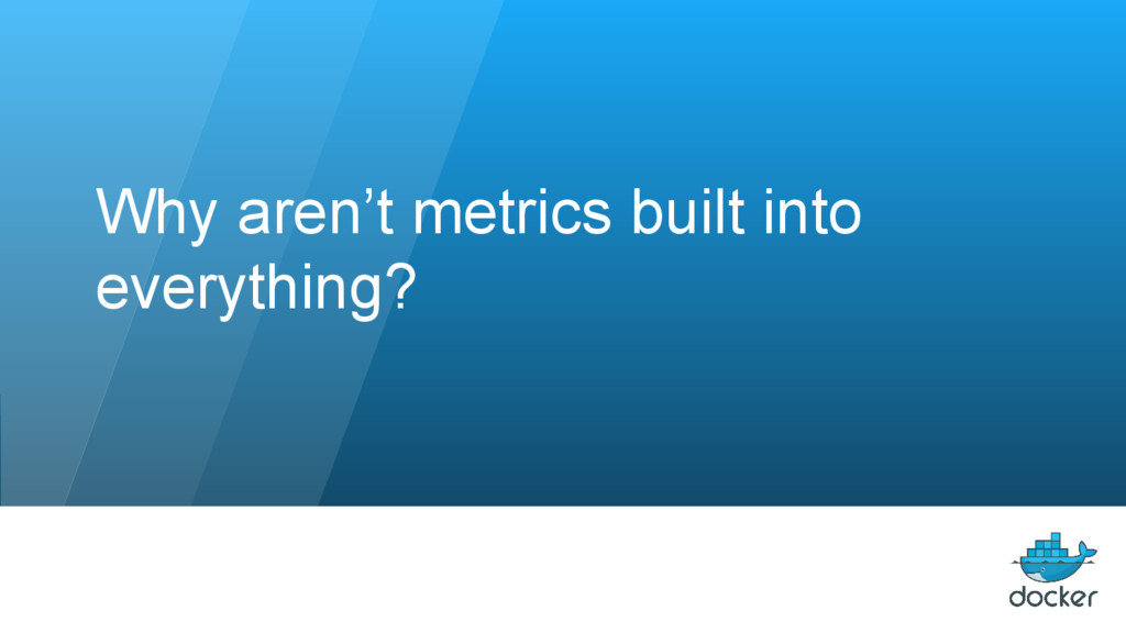 Why aren't metrics built into everything?