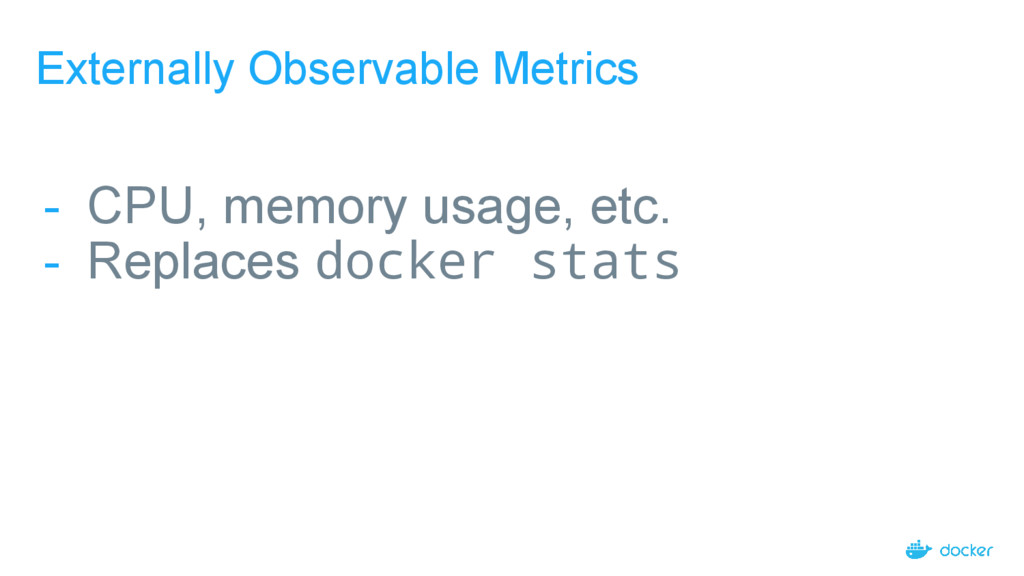 Externally Observable Metrics - CPU, memory usa...