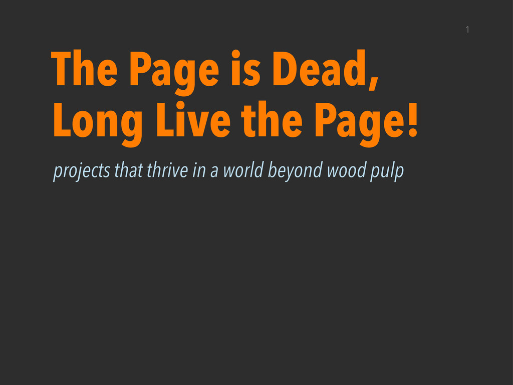 1 The Page is Dead, Long Live the Page! project...