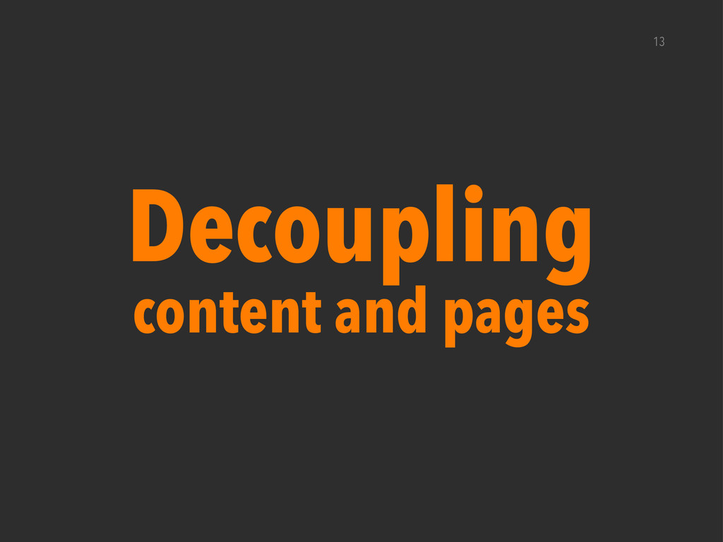 Decoupling content and pages 13