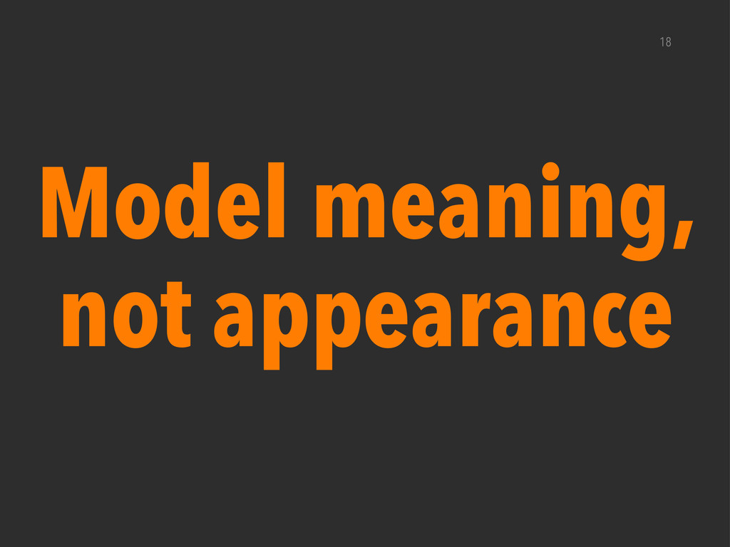 18 Model meaning, not appearance