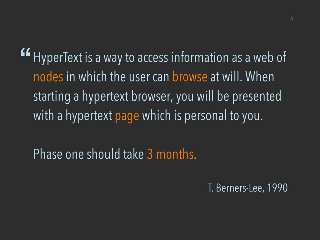 """T. Berners-Lee, 1990 6 """"HyperText is a way to a..."""
