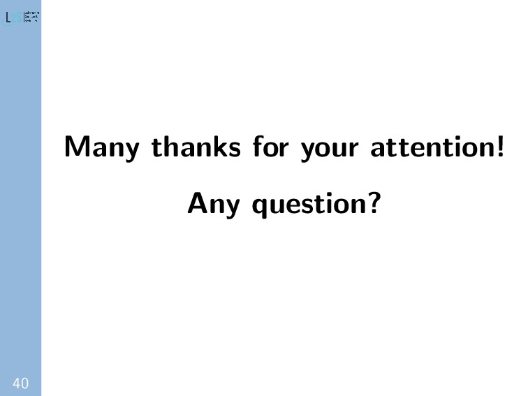 40 Many thanks for your attention! Any question?