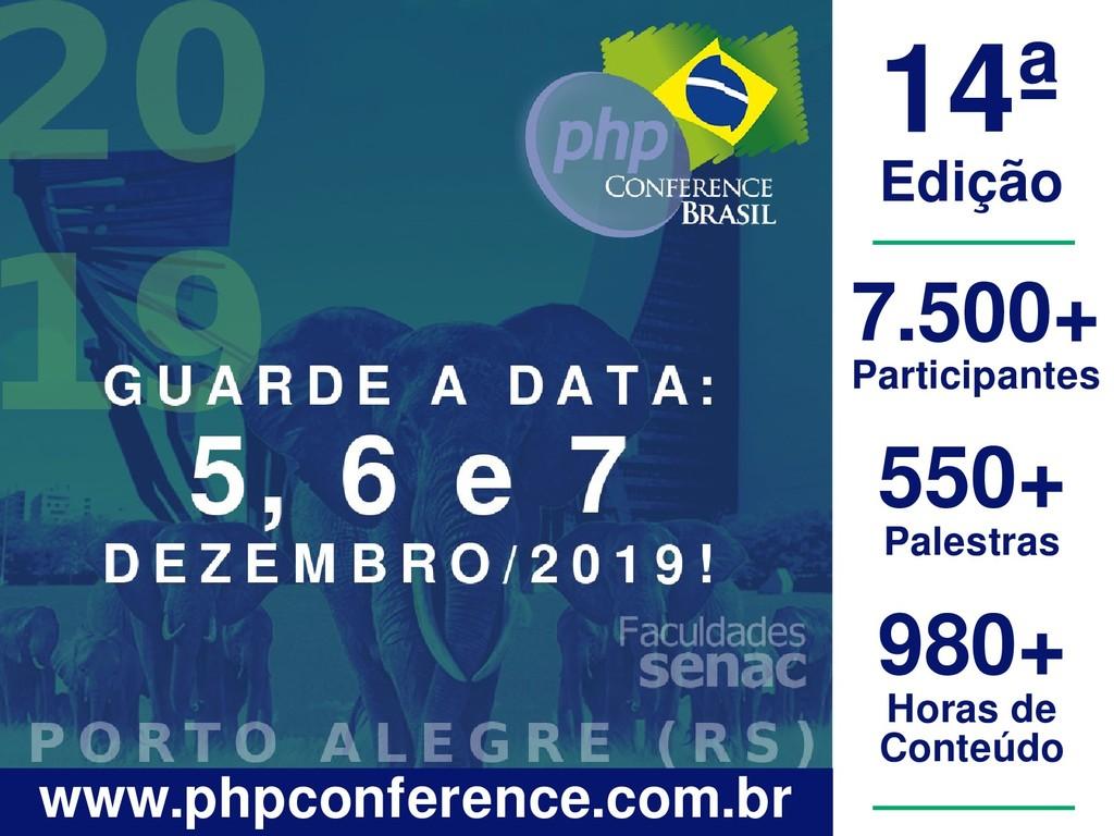 14ª Edição 7.500+ Participantes www.phpconferen...