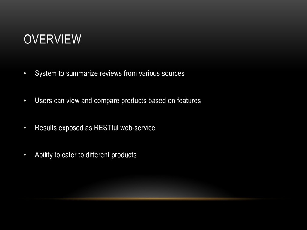 OVERVIEW •  System to summarize reviews from va...
