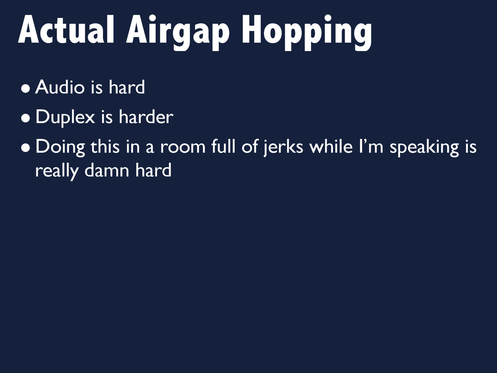Actual Airgap Hopping •Audio is hard •Duplex is...
