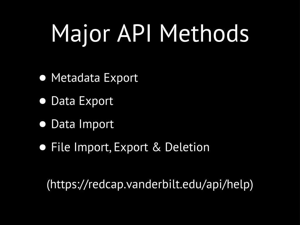 Major API Methods • Metadata Export • Data Expo...