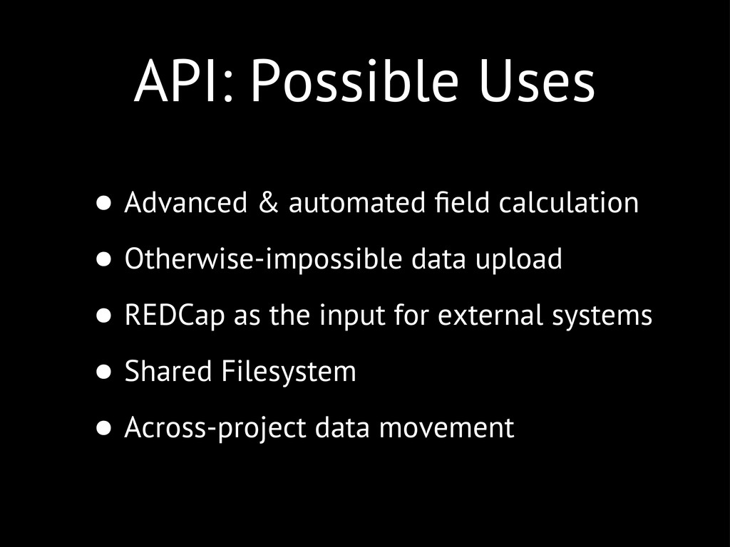 API: Possible Uses • Advanced & automated field ...