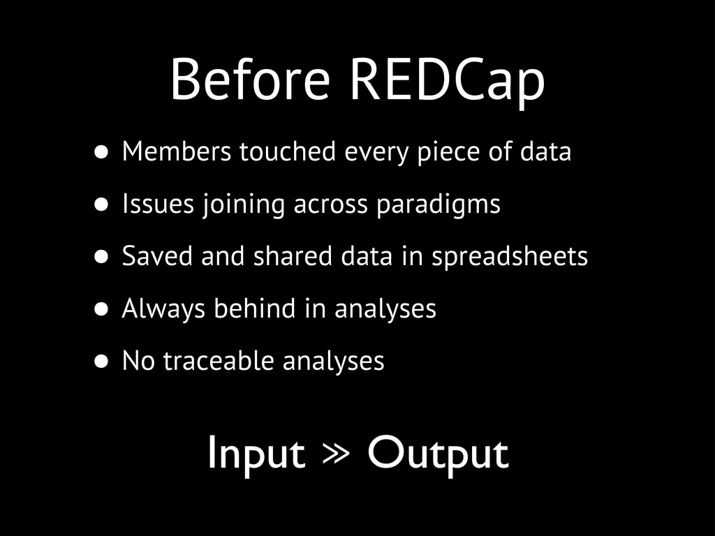 Before REDCap • Members touched every piece of ...