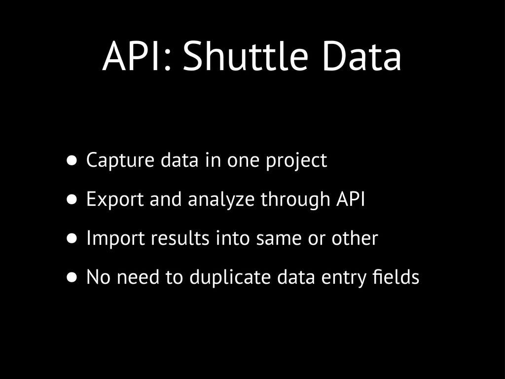 API: Shuttle Data • Capture data in one project...