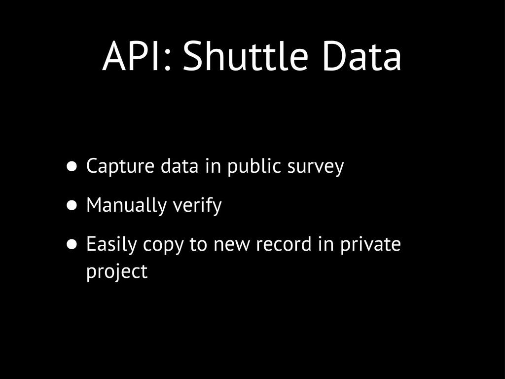 API: Shuttle Data • Capture data in public surv...