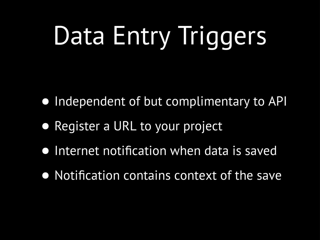 Data Entry Triggers • Independent of but compli...