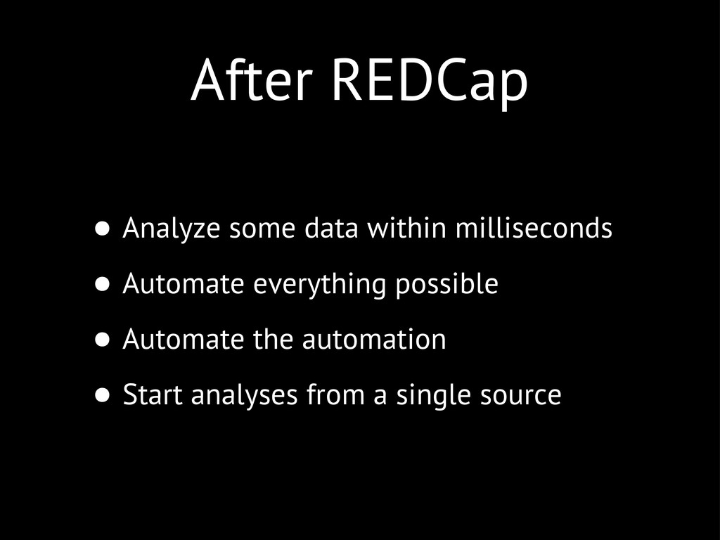 After REDCap • Analyze some data within millise...