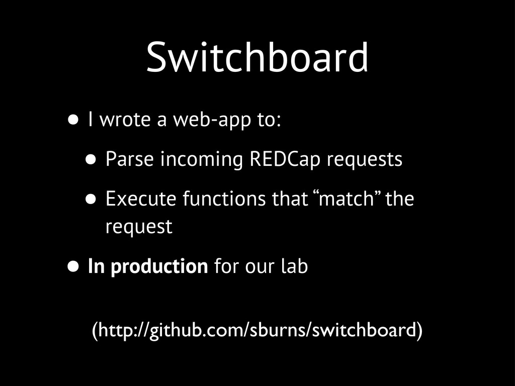 Switchboard • I wrote a web-app to: • Parse inc...