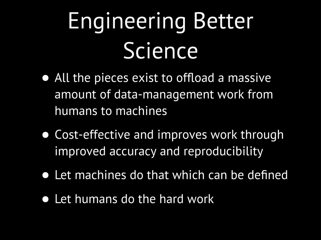 Engineering Better Science • All the pieces exi...
