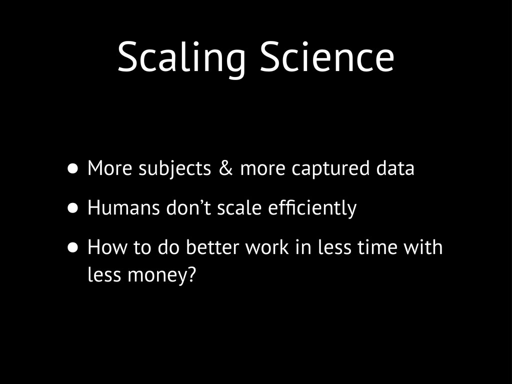 Scaling Science • More subjects & more captured...