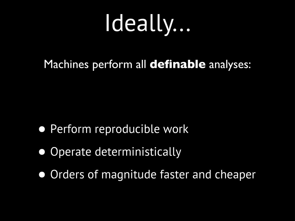 Ideally... • Perform reproducible work • Operat...