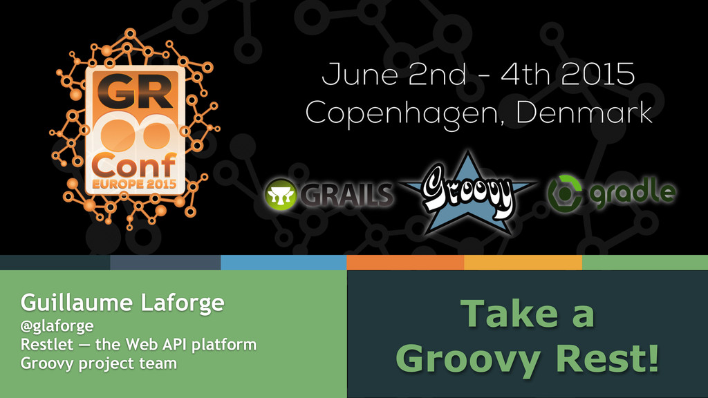 Take a Groovy Rest! Guillaume Laforge @glaforge...
