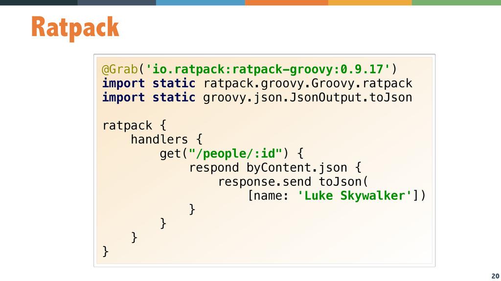 20 Ratpack @Grab('io.ratpack:ratpack-groovy:0.9...