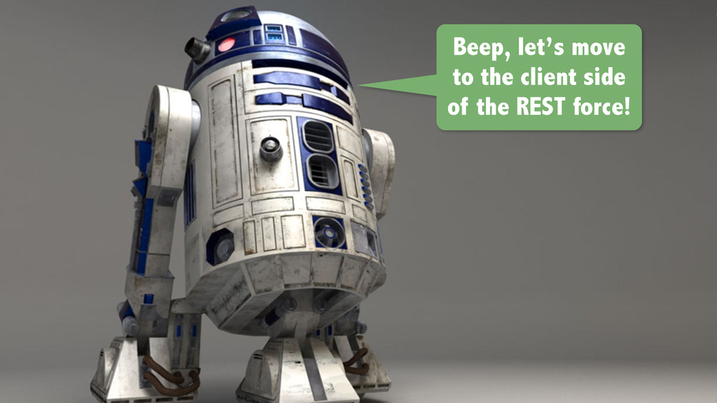 Beep, let's move to the client side of the REST...