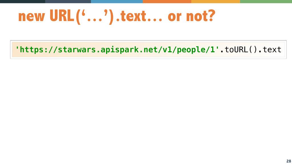 28 new URL('…').text… or not? 'https://starwars...