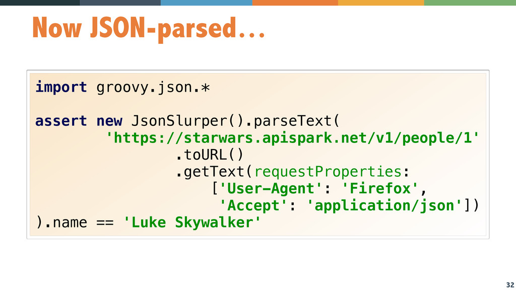 32 Now JSON-parsed… import groovy.json.*  ass...