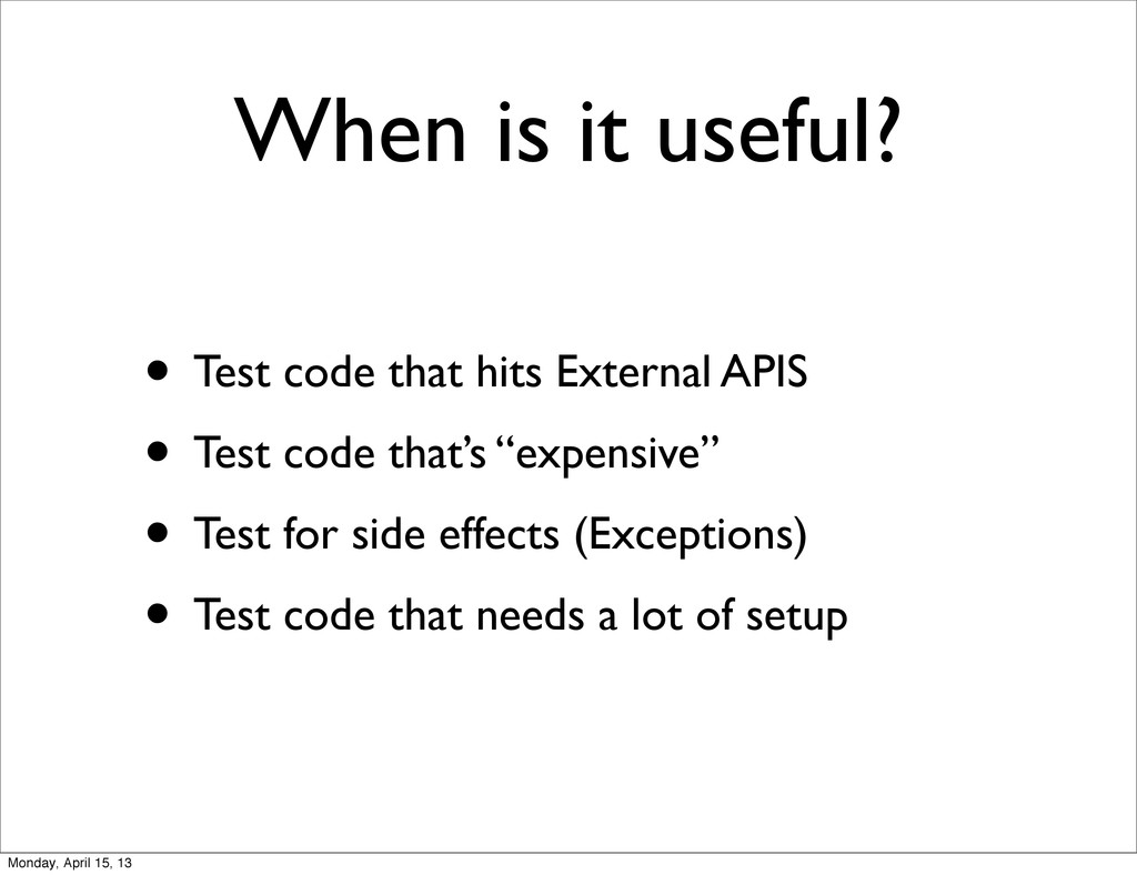 When is it useful? • Test code that hits Extern...