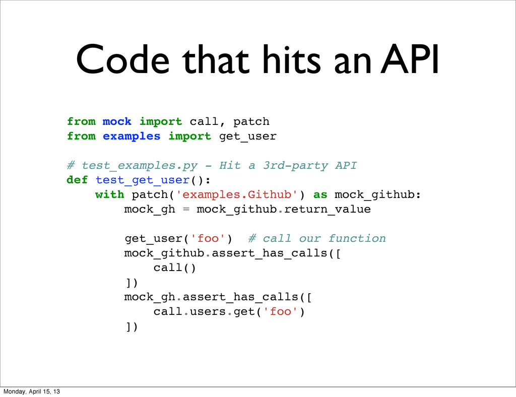 Code that hits an API from mock import call, pa...