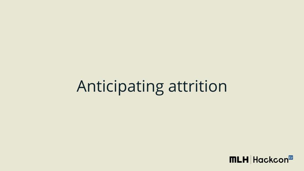 Anticipating attrition