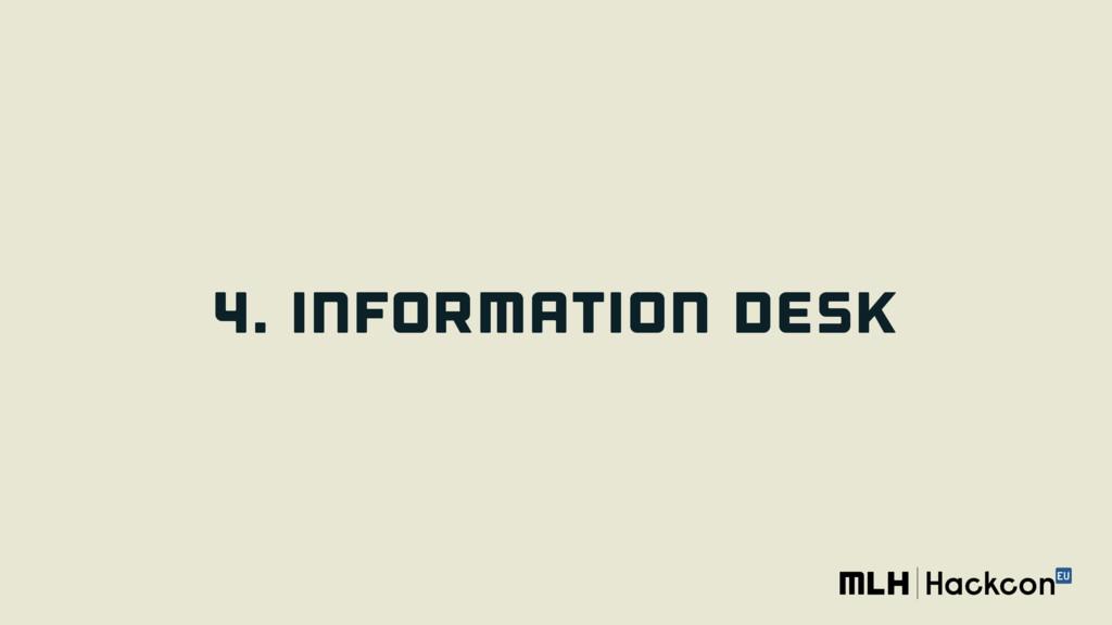 4. INFORMATION DESK