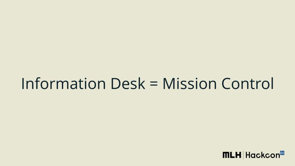 Information Desk = Mission Control