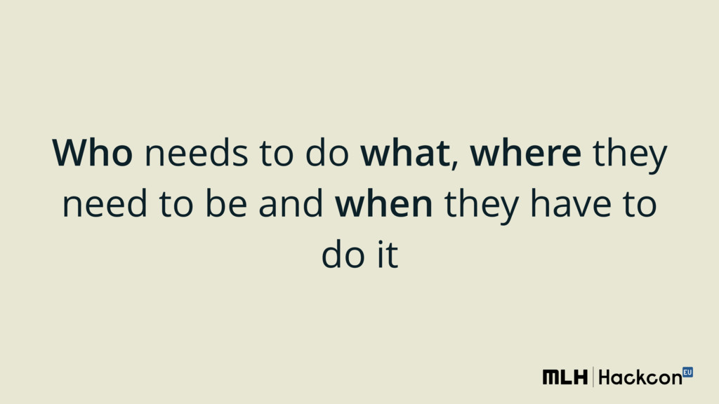 Who needs to do what, where they need to be and...