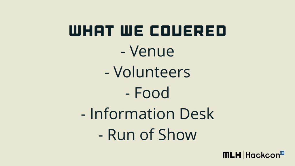 WHAT WE COVERed - Venue - Volunteers - Food...