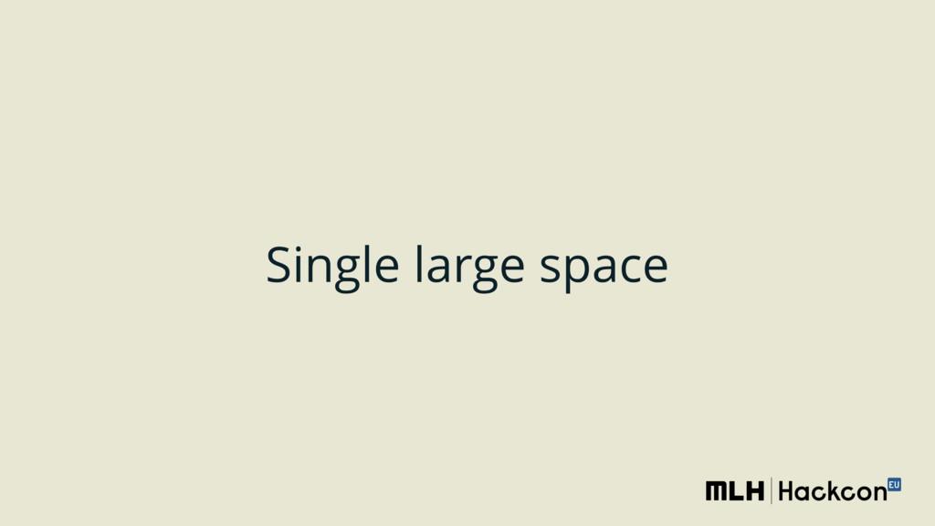 Single large space