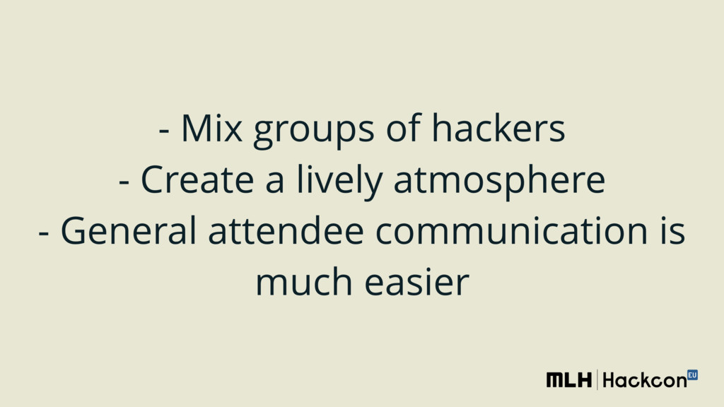 - Mix groups of hackers - Create a lively atmo...