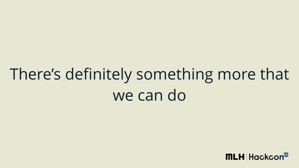 There's definitely something more that we can do