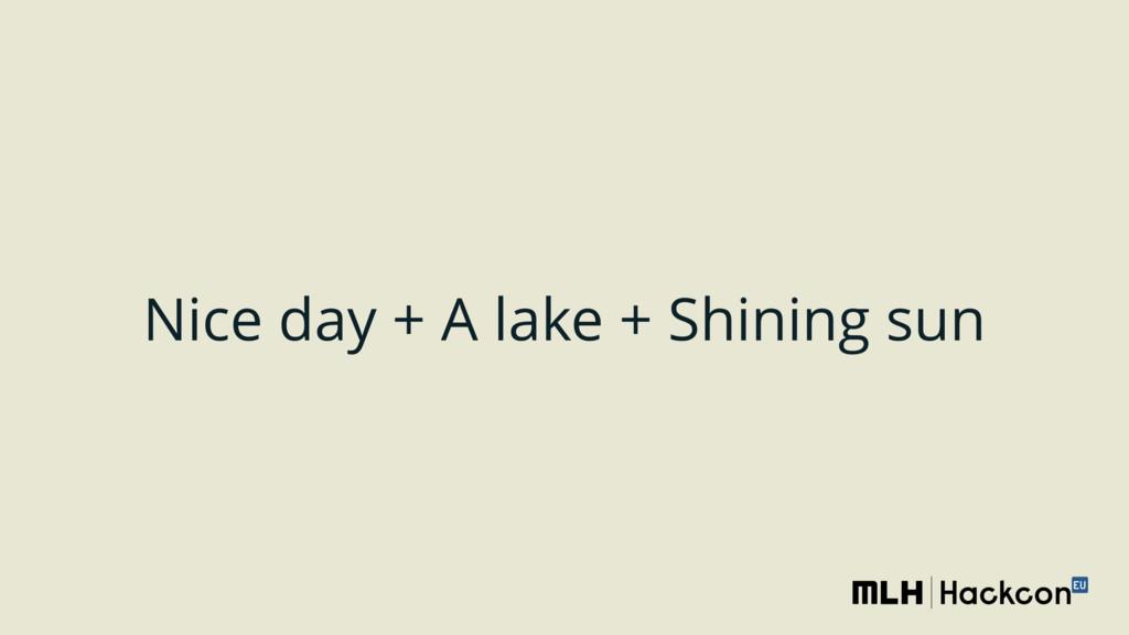 Nice day + A lake + Shining sun