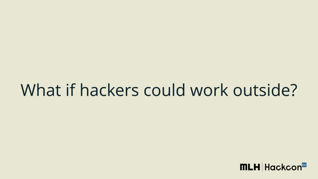 What if hackers could work outside?